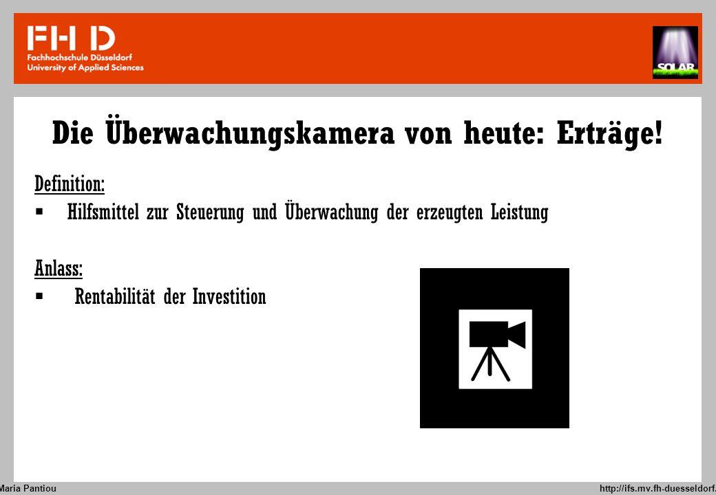 Maria Pantiou http://ifs.mv.fh-duesseldorf.de Die Überwachungskamera von heute: Erträge! Definition: Hilfsmittel zur Steuerung und Überwachung der erz
