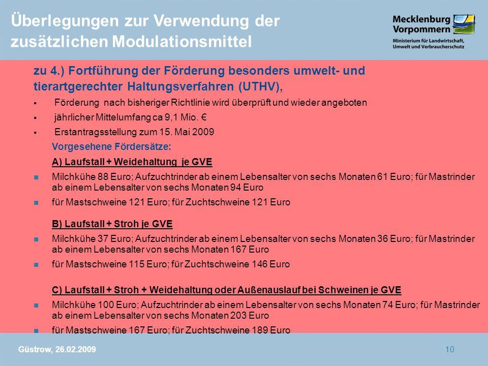 Güstrow, 26.02.200910 Überlegungen zur Verwendung der zusätzlichen Modulationsmittel zu 4.) Fortführung der Förderung besonders umwelt- und tierartger