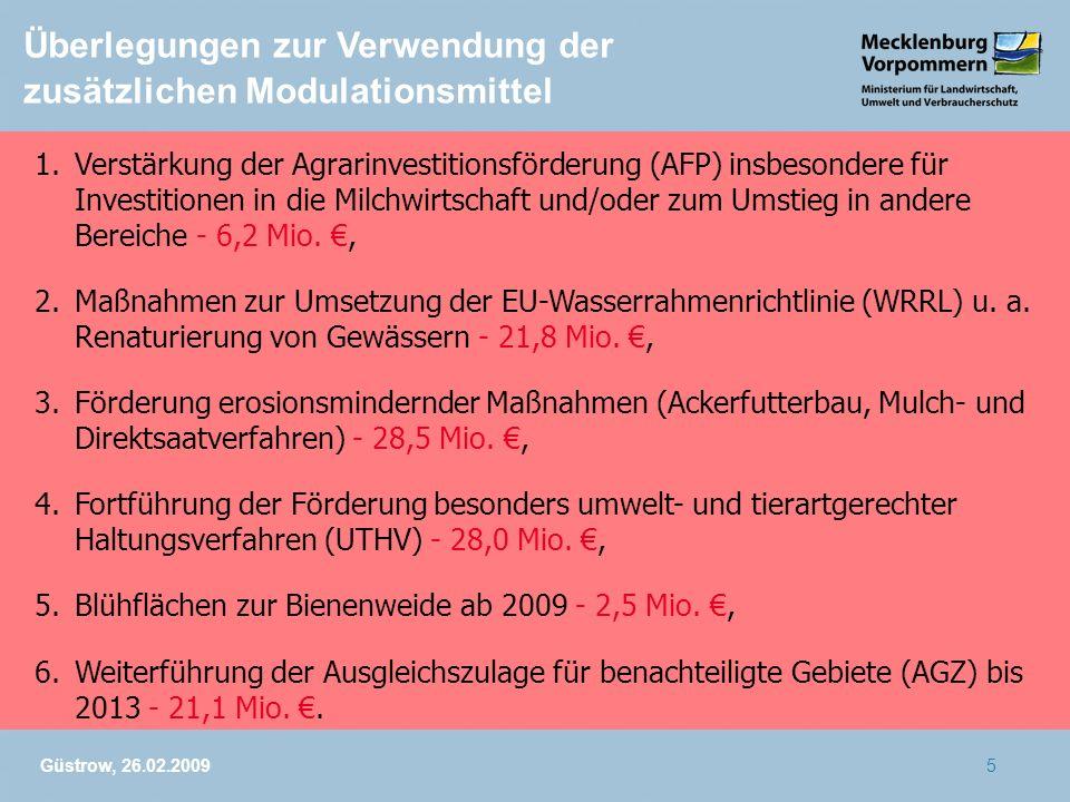 Güstrow, 26.02.20095 Überlegungen zur Verwendung der zusätzlichen Modulationsmittel 1.Verstärkung der Agrarinvestitionsförderung (AFP) insbesondere fü