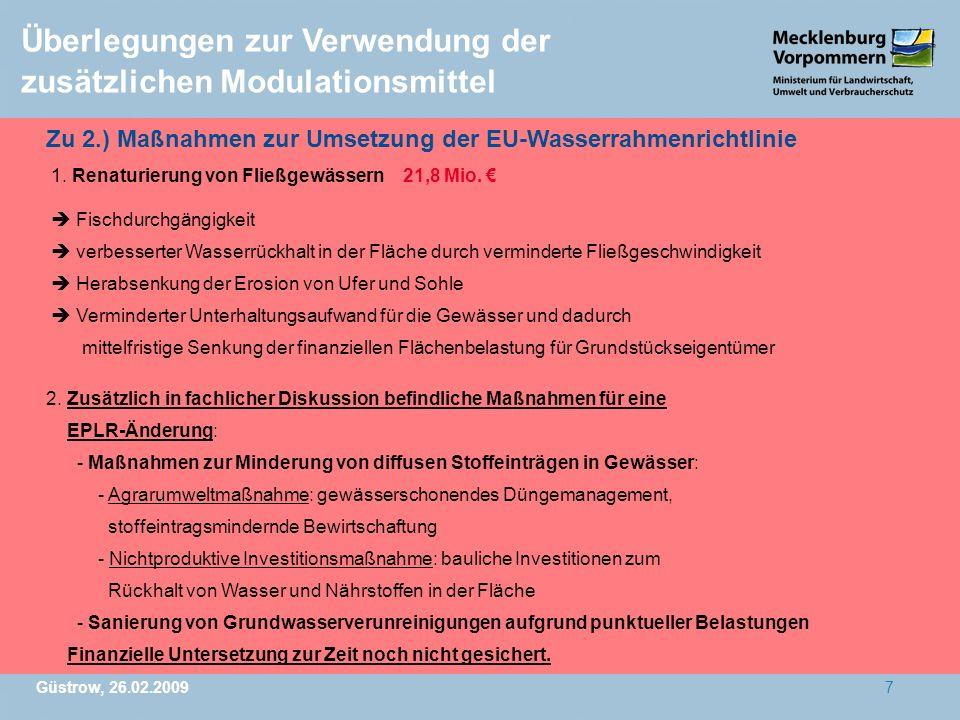 Güstrow, 26.02.20097 Überlegungen zur Verwendung der zusätzlichen Modulationsmittel Zu 2.) Maßnahmen zur Umsetzung der EU-Wasserrahmenrichtlinie 1. Re