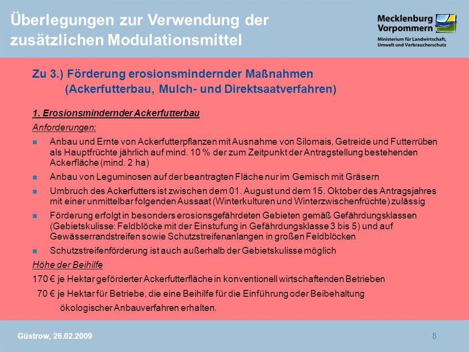 Güstrow, 26.02.20098 Überlegungen zur Verwendung der zusätzlichen Modulationsmittel Zu 3.) Förderung erosionsmindernder Maßnahmen (Ackerfutterbau, Mul