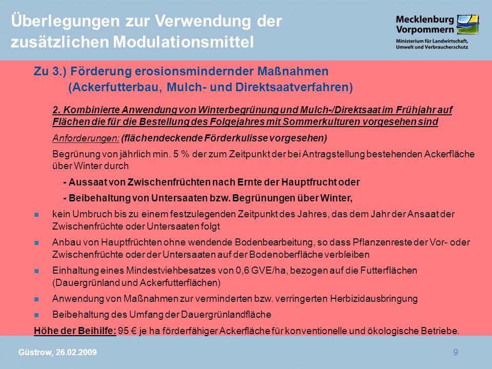 Güstrow, 26.02.20099 Überlegungen zur Verwendung der zusätzlichen Modulationsmittel Zu 3.) Förderung erosionsmindernder Maßnahmen (Ackerfutterbau, Mul