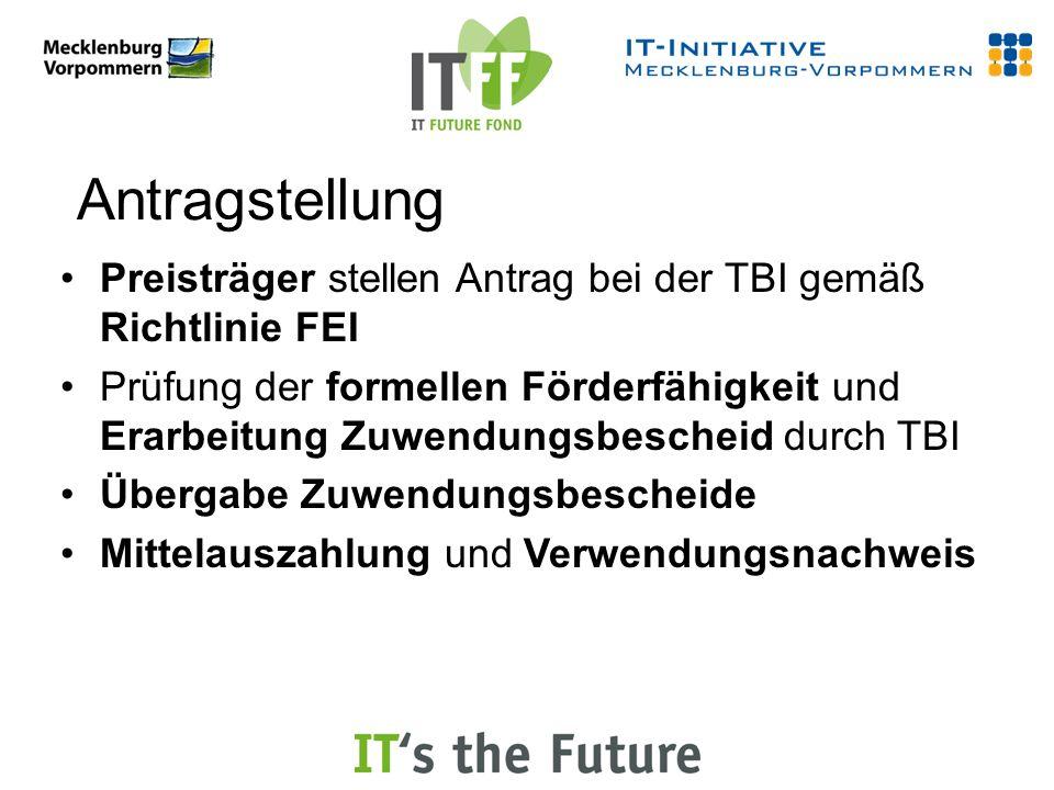 Antragstellung Preisträger stellen Antrag bei der TBI gemäß Richtlinie FEI Prüfung der formellen Förderfähigkeit und Erarbeitung Zuwendungsbescheid durch TBI Übergabe Zuwendungsbescheide Mittelauszahlung und Verwendungsnachweis