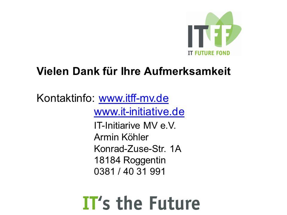 Vielen Dank für Ihre Aufmerksamkeit Kontaktinfo: www.itff-mv.dewww.itff-mv.de www.it-initiative.de IT-Initiarive MV e.V.