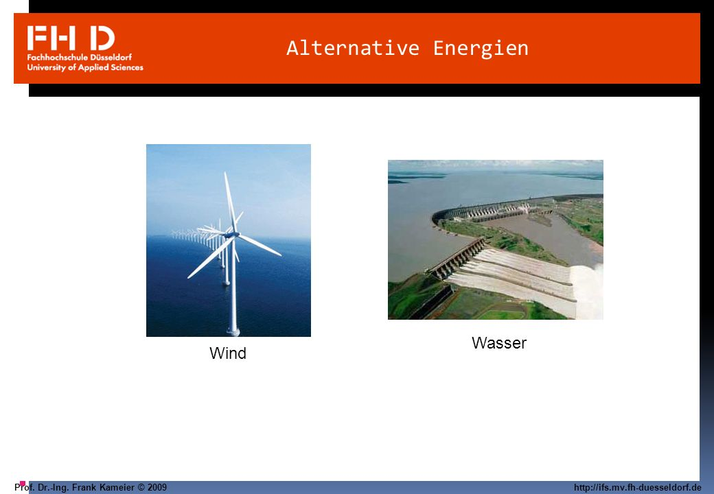 Prof. Dr.-Ing. Frank Kameier © 2009 http://ifs.mv.fh-duesseldorf.de Alternative Energien Wind Wasser