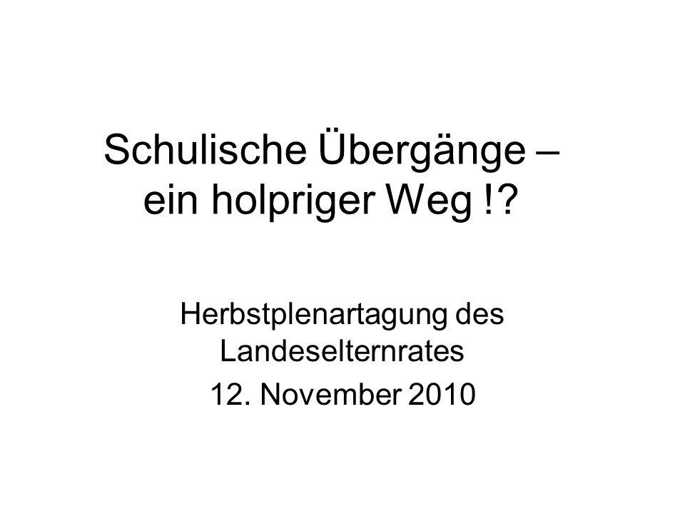 Schulische Übergänge – ein holpriger Weg !.Herbstplenartagung des Landeselternrates 12.