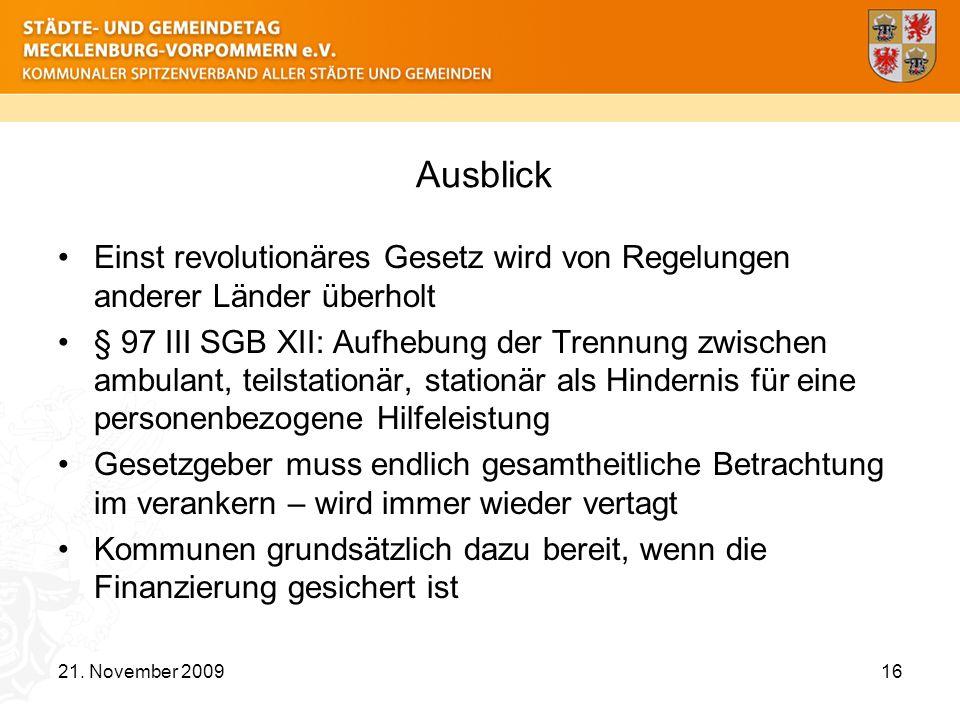 Ausblick Einst revolutionäres Gesetz wird von Regelungen anderer Länder überholt § 97 III SGB XII: Aufhebung der Trennung zwischen ambulant, teilstati
