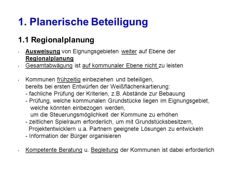 1.2 Kommunale Planung Möglichkeit für Kommunen schaffen, über den Flächennutzungsplan (FNP) Gebiete zwischen 20 und 35 ha Größe auszuweisen (Mindestgröße für Regionalplanung ist 35 ha) Alle Ausschlusskriterien sind einzuhalten, außer: - Größe des Eignungsgebietes, aber mind.