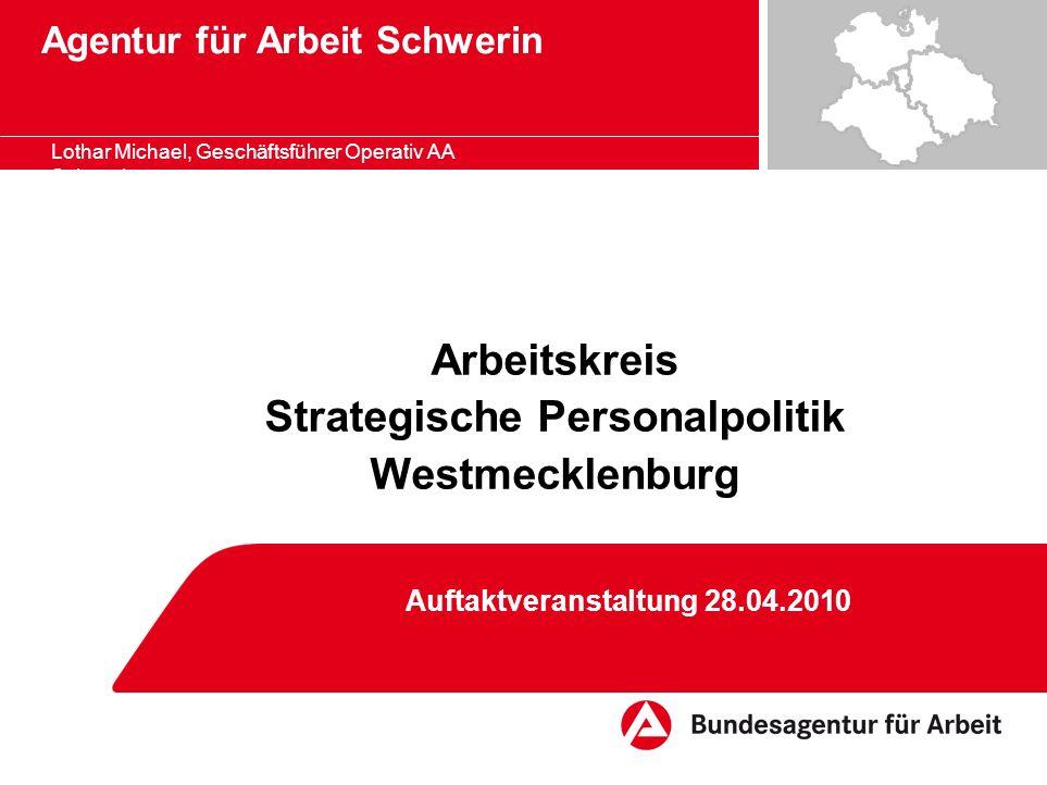 Agentur für Arbeit Schwerin Lothar Michael, Geschäftsführer Operativ AA Schwerin Arbeitskreis Strategische Personalpolitik Westmecklenburg Auftaktvera