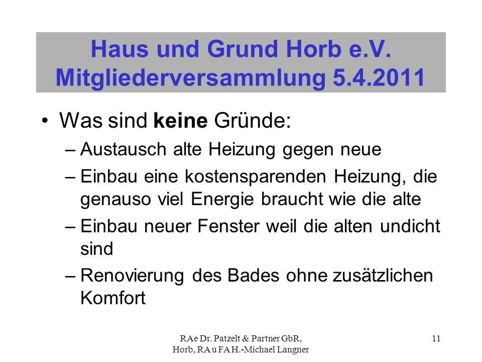 RAe Dr. Patzelt & Partner GbR, Horb, RA u FA H.-Michael Langner 11 Haus und Grund Horb e.V. Mitgliederversammlung 5.4.2011 Was sind keine Gründe: –Aus
