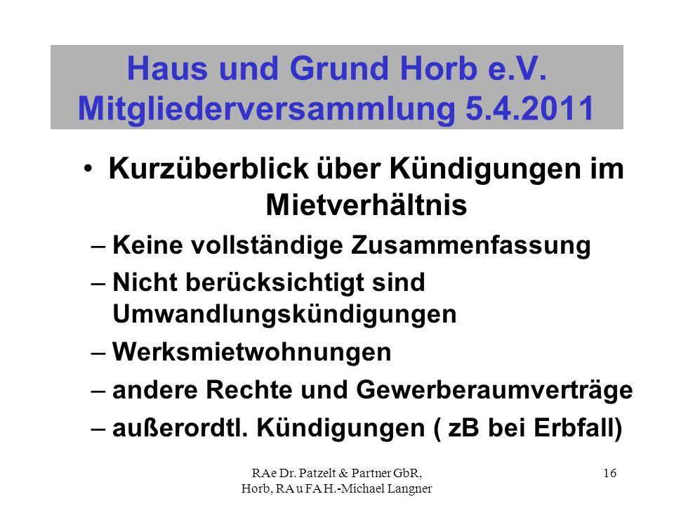 RAe Dr. Patzelt & Partner GbR, Horb, RA u FA H.-Michael Langner 16 Haus und Grund Horb e.V. Mitgliederversammlung 5.4.2011 Kurzüberblick über Kündigun