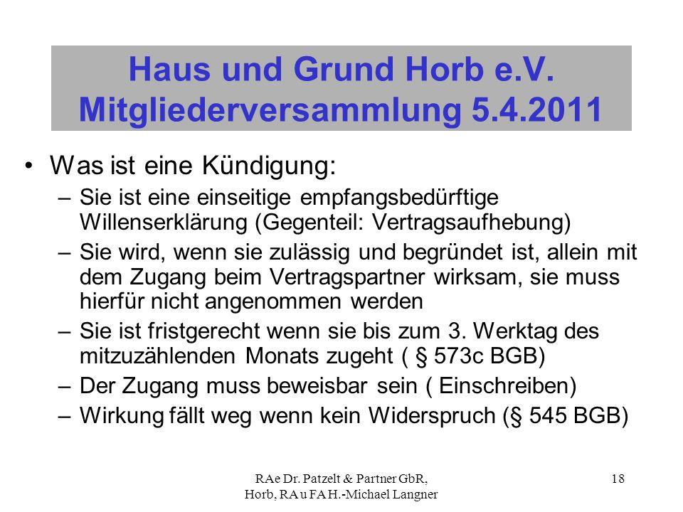 RAe Dr. Patzelt & Partner GbR, Horb, RA u FA H.-Michael Langner 18 Haus und Grund Horb e.V. Mitgliederversammlung 5.4.2011 Was ist eine Kündigung: –Si