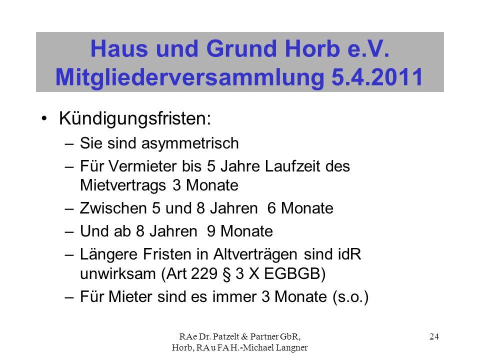 RAe Dr. Patzelt & Partner GbR, Horb, RA u FA H.-Michael Langner 24 Haus und Grund Horb e.V. Mitgliederversammlung 5.4.2011 Kündigungsfristen: –Sie sin