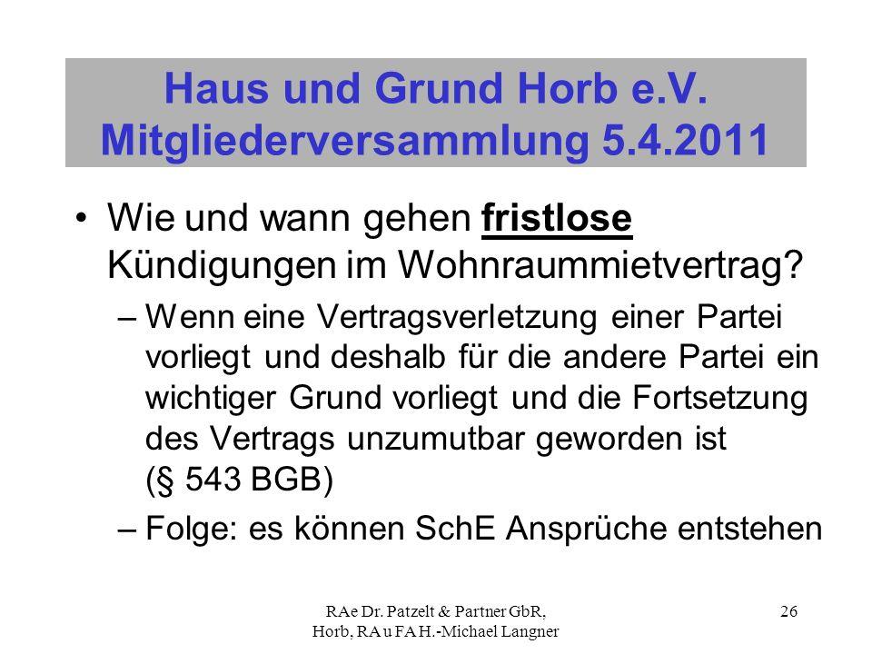 RAe Dr. Patzelt & Partner GbR, Horb, RA u FA H.-Michael Langner 26 Haus und Grund Horb e.V. Mitgliederversammlung 5.4.2011 Wie und wann gehen fristlos