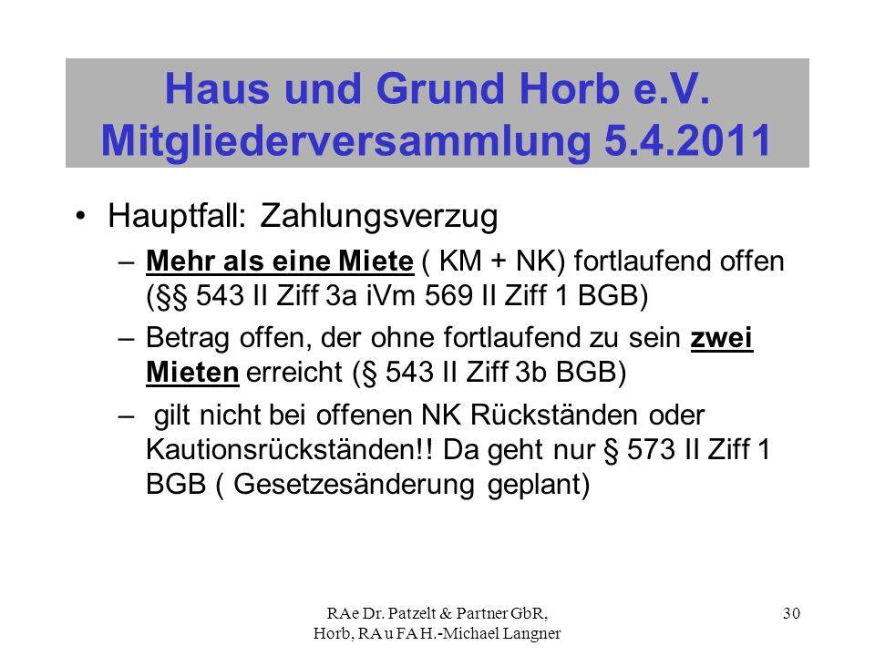 RAe Dr. Patzelt & Partner GbR, Horb, RA u FA H.-Michael Langner 30 Haus und Grund Horb e.V. Mitgliederversammlung 5.4.2011 Hauptfall: Zahlungsverzug –