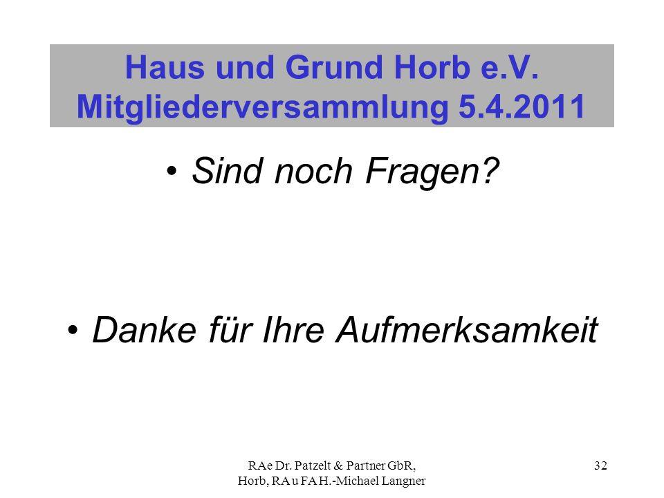 RAe Dr. Patzelt & Partner GbR, Horb, RA u FA H.-Michael Langner 32 Haus und Grund Horb e.V. Mitgliederversammlung 5.4.2011 Sind noch Fragen? Danke für
