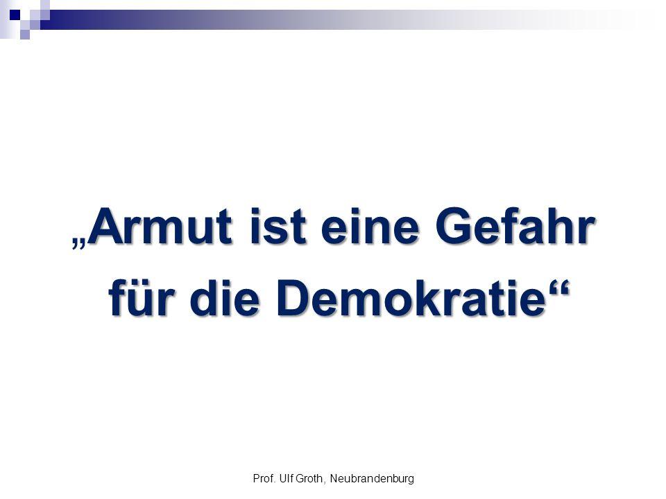 Armut ist eine GefahrArmut ist eine Gefahr für die Demokratie für die Demokratie Prof. Ulf Groth, Neubrandenburg