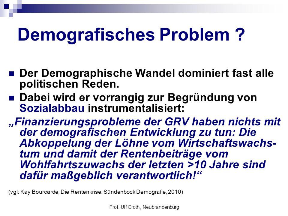 Prof. Ulf Groth, Neubrandenburg Demografisches Problem ? Der Demographische Wandel dominiert fast alle politischen Reden. Dabei wird er vorrangig zur