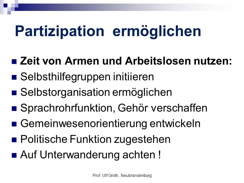 Prof. Ulf Groth, Neubrandenburg Partizipation ermöglichen Zeit von Armen und Arbeitslosen nutzen: Selbsthilfegruppen initiieren Selbstorganisation erm