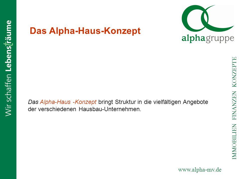www.alpha-mv.de IMMOBILIEN FINANZEN KONZEPTE Das Alpha-Haus-Konzept Das Alpha-Haus -Konzept bringt Struktur in die vielfältigen Angebote der verschied