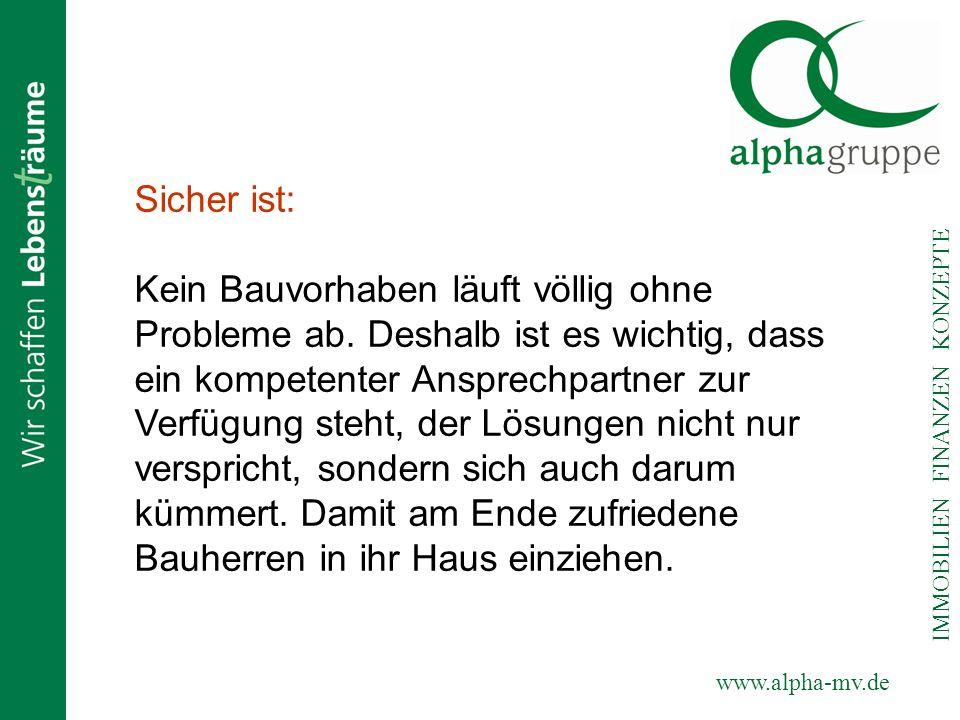 www.alpha-mv.de IMMOBILIEN FINANZEN KONZEPTE Sicher ist: Kein Bauvorhaben läuft völlig ohne Probleme ab. Deshalb ist es wichtig, dass ein kompetenter