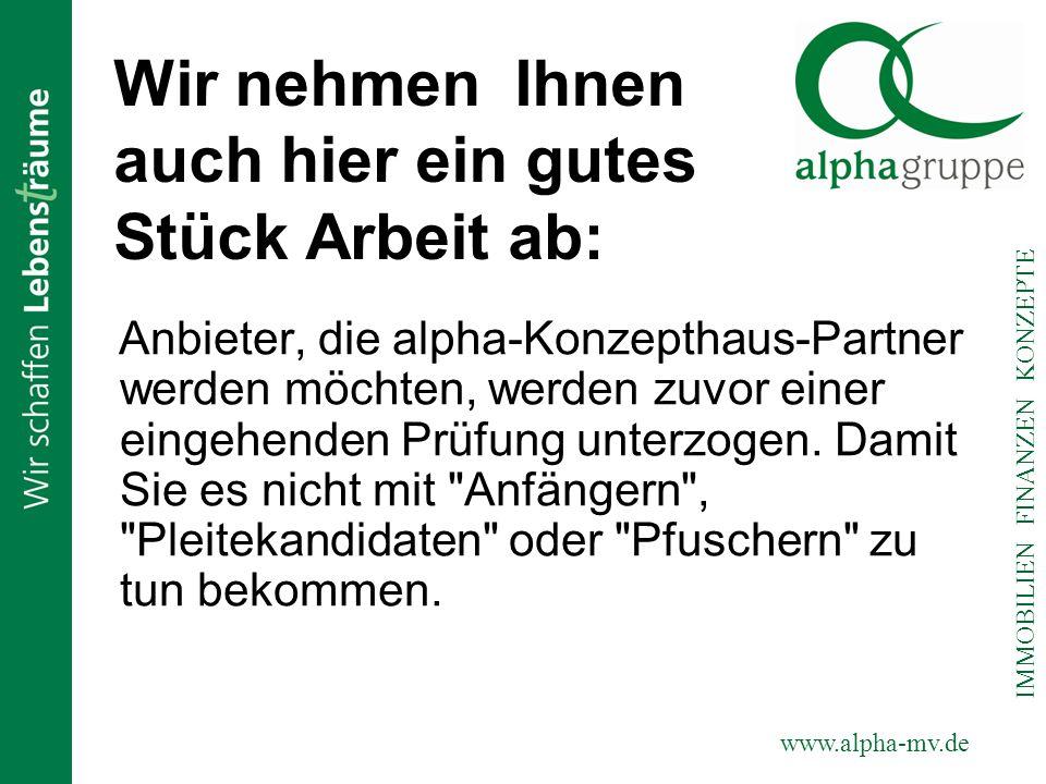 www.alpha-mv.de IMMOBILIEN FINANZEN KONZEPTE Wir nehmen Ihnen auch hier ein gutes Stück Arbeit ab: Anbieter, die alpha-Konzepthaus-Partner werden möch