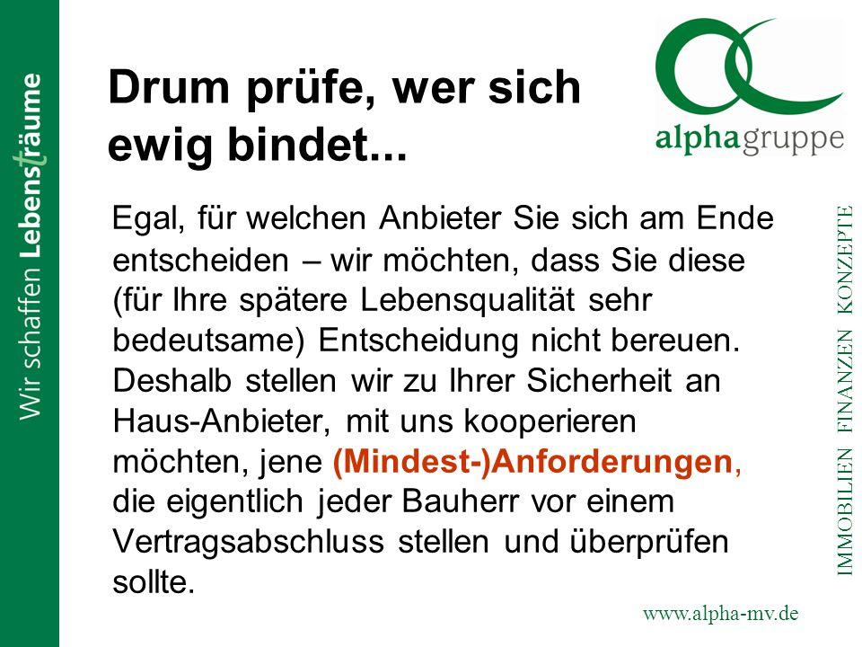 www.alpha-mv.de IMMOBILIEN FINANZEN KONZEPTE Drum prüfe, wer sich ewig bindet... Egal, für welchen Anbieter Sie sich am Ende entscheiden – wir möchten