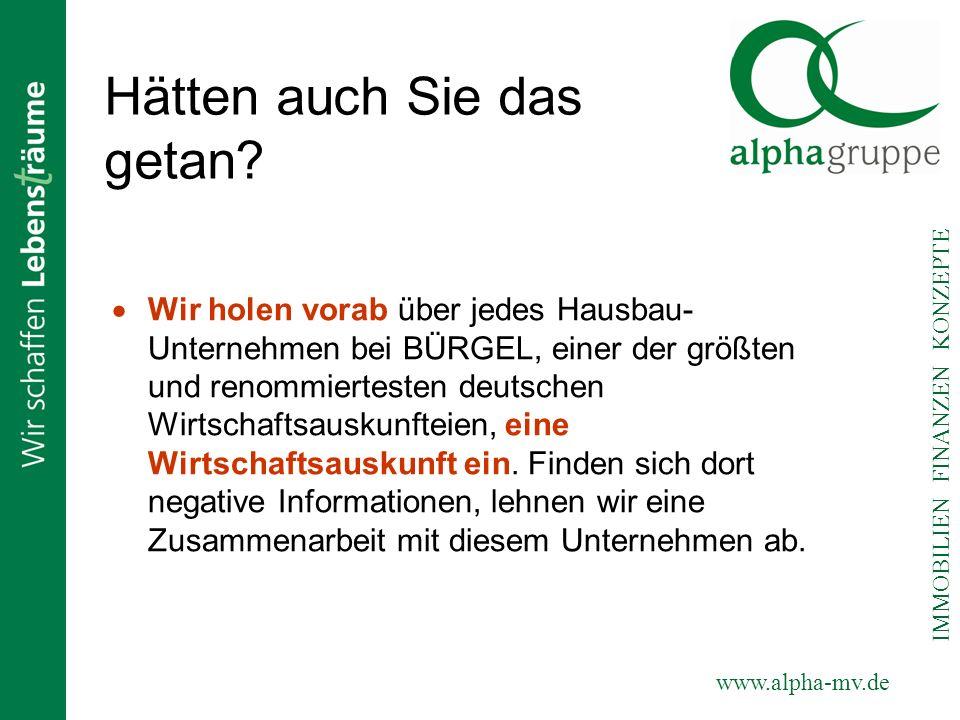 www.alpha-mv.de IMMOBILIEN FINANZEN KONZEPTE Hätten auch Sie das getan? Wir holen vorab über jedes Hausbau- Unternehmen bei BÜRGEL, einer der größten