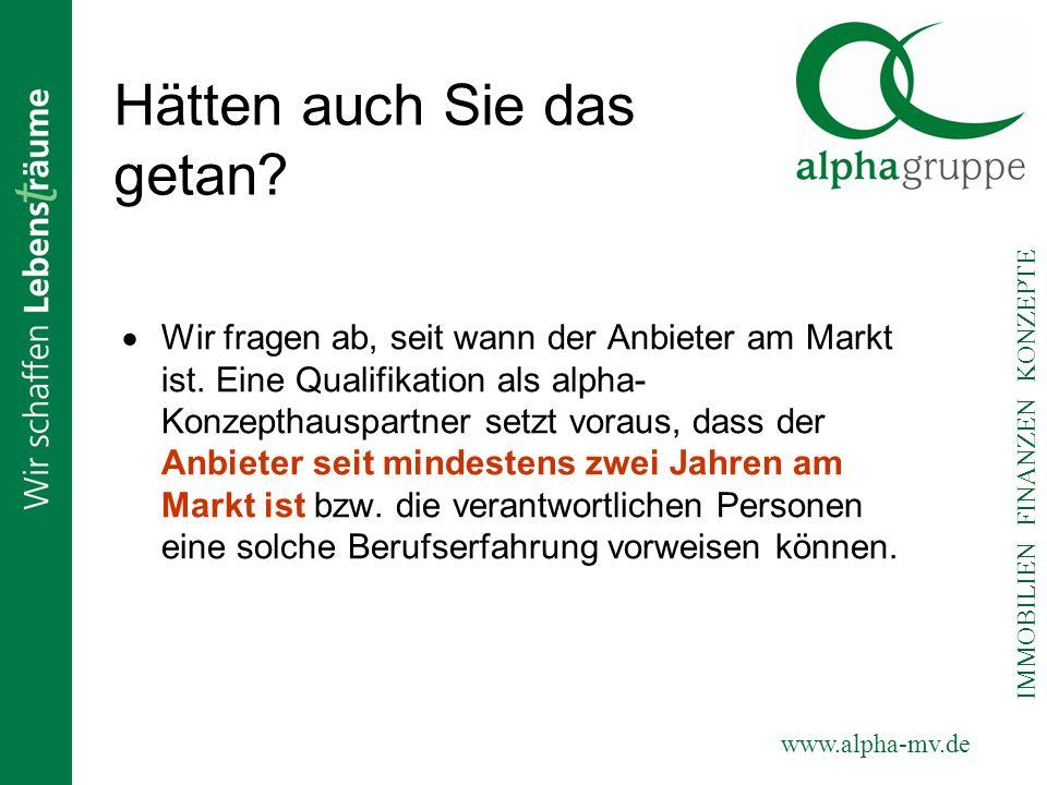 www.alpha-mv.de IMMOBILIEN FINANZEN KONZEPTE Hätten auch Sie das getan? Wir fragen ab, seit wann der Anbieter am Markt ist. Eine Qualifikation als alp