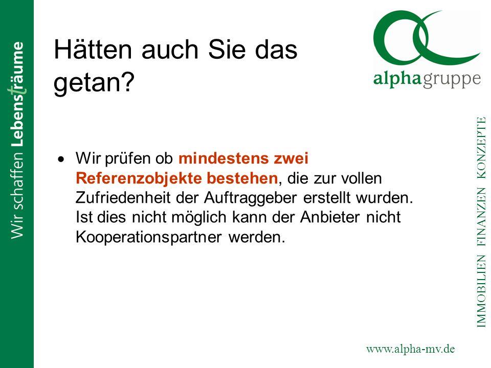 www.alpha-mv.de IMMOBILIEN FINANZEN KONZEPTE Hätten auch Sie das getan? Wir prüfen ob mindestens zwei Referenzobjekte bestehen, die zur vollen Zufried