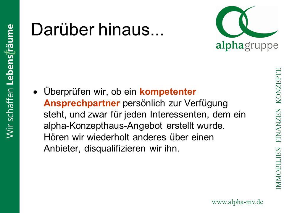 www.alpha-mv.de IMMOBILIEN FINANZEN KONZEPTE Darüber hinaus... Überprüfen wir, ob ein kompetenter Ansprechpartner persönlich zur Verfügung steht, und