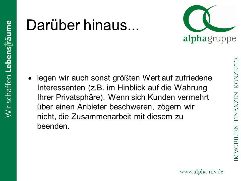 www.alpha-mv.de IMMOBILIEN FINANZEN KONZEPTE Darüber hinaus... legen wir auch sonst größten Wert auf zufriedene Interessenten (z.B. im Hinblick auf di