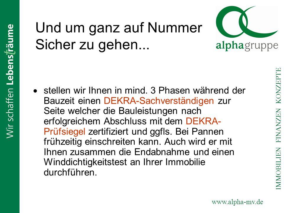 www.alpha-mv.de IMMOBILIEN FINANZEN KONZEPTE Und um ganz auf Nummer Sicher zu gehen... stellen wir Ihnen in mind. 3 Phasen während der Bauzeit einen D