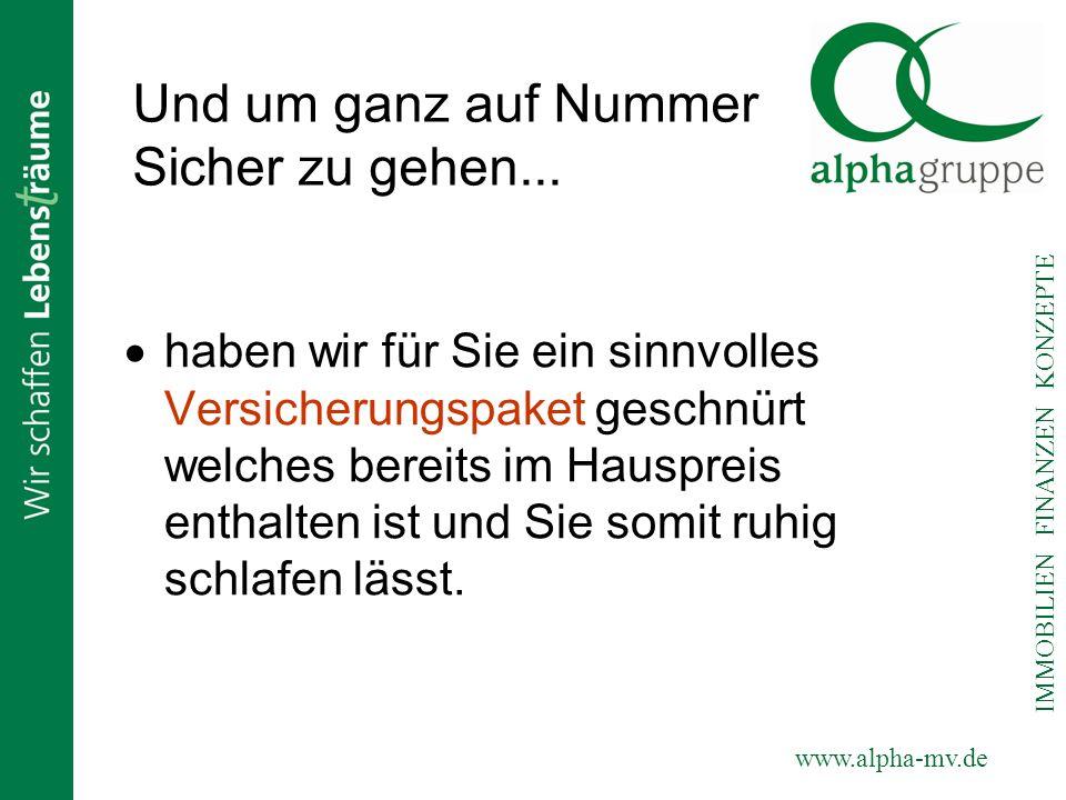www.alpha-mv.de IMMOBILIEN FINANZEN KONZEPTE Und um ganz auf Nummer Sicher zu gehen... haben wir für Sie ein sinnvolles Versicherungspaket geschnürt w