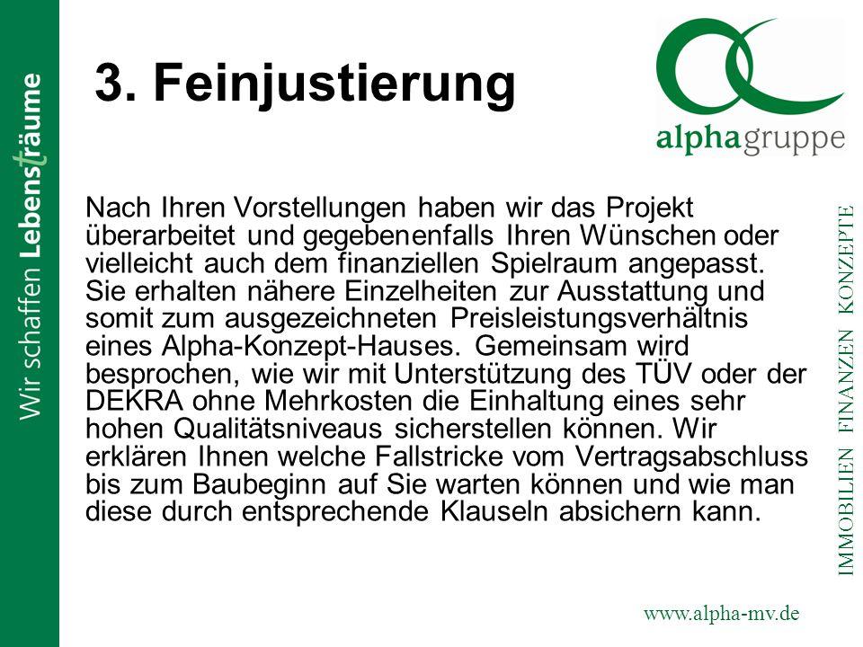 www.alpha-mv.de IMMOBILIEN FINANZEN KONZEPTE 3. Feinjustierung Nach Ihren Vorstellungen haben wir das Projekt überarbeitet und gegebenenfalls Ihren Wü