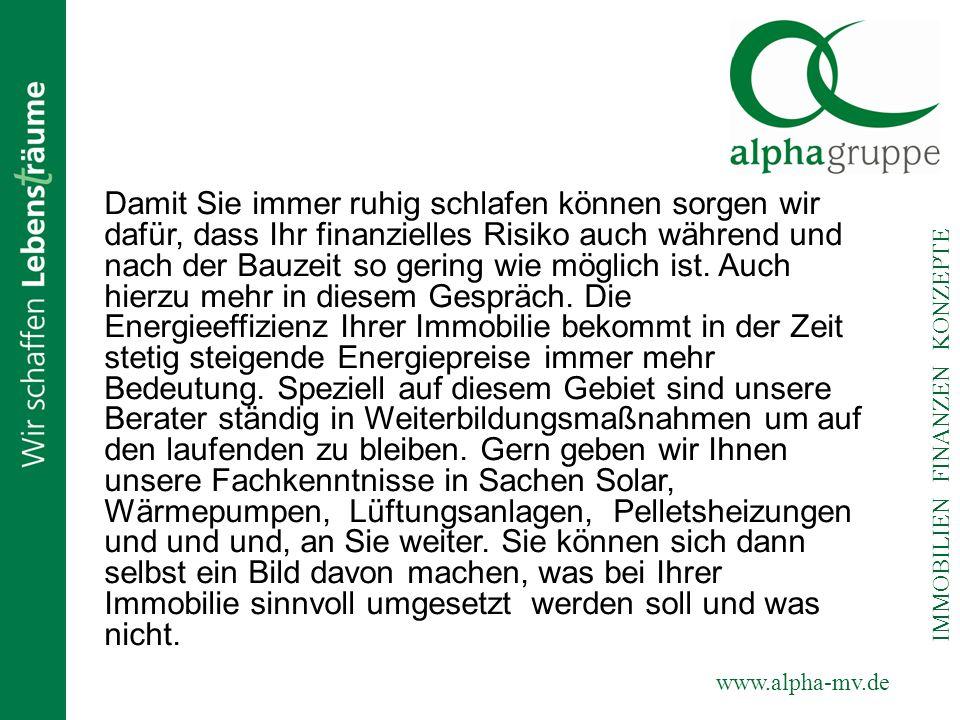 www.alpha-mv.de IMMOBILIEN FINANZEN KONZEPTE Damit Sie immer ruhig schlafen können sorgen wir dafür, dass Ihr finanzielles Risiko auch während und nac