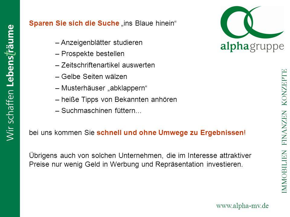 www.alpha-mv.de IMMOBILIEN FINANZEN KONZEPTE Für Sie ist unsere Dienstleistung kostenlos.