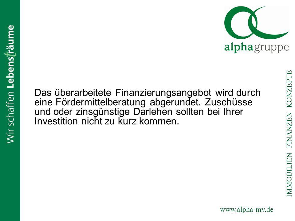 www.alpha-mv.de IMMOBILIEN FINANZEN KONZEPTE Das überarbeitete Finanzierungsangebot wird durch eine Fördermittelberatung abgerundet. Zuschüsse und ode
