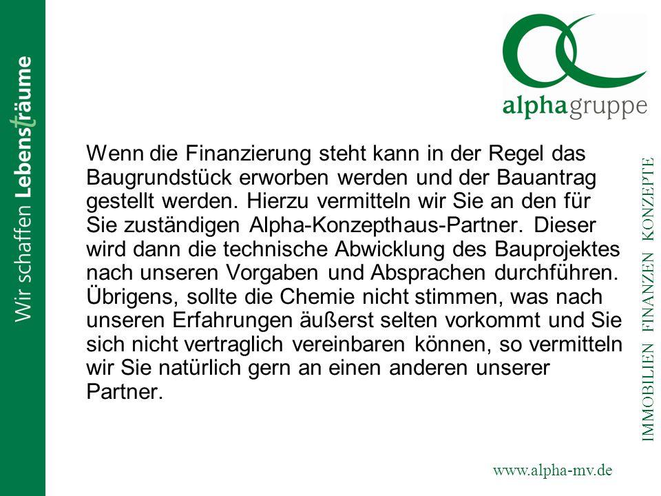 www.alpha-mv.de IMMOBILIEN FINANZEN KONZEPTE Wenn die Finanzierung steht kann in der Regel das Baugrundstück erworben werden und der Bauantrag gestell