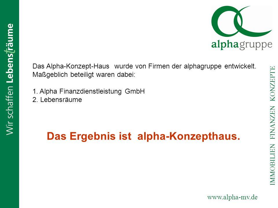www.alpha-mv.de IMMOBILIEN FINANZEN KONZEPTE Das Alpha-Konzept-Haus wurde von Firmen der alphagruppe entwickelt. Maßgeblich beteiligt waren dabei: 1.