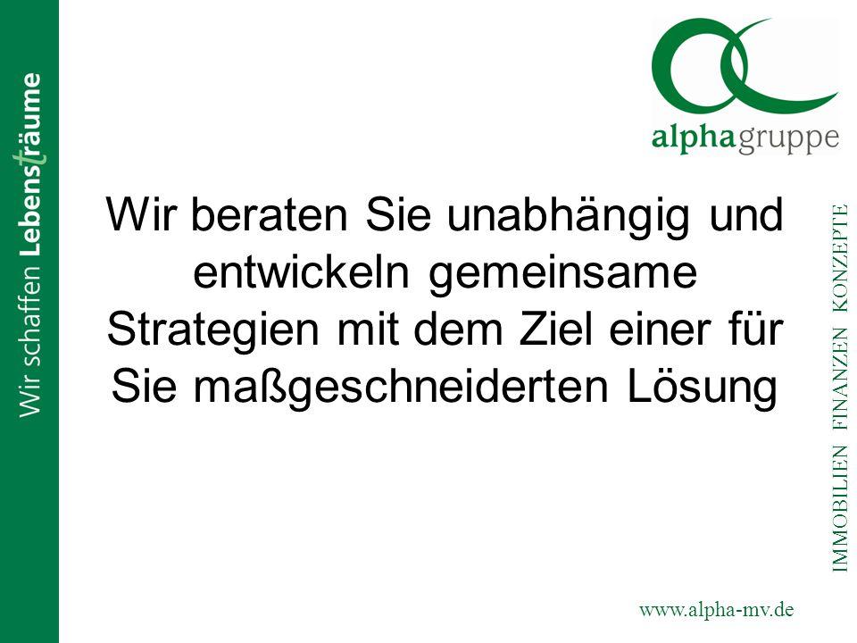 www.alpha-mv.de IMMOBILIEN FINANZEN KONZEPTE Wir beraten Sie unabhängig und entwickeln gemeinsame Strategien mit dem Ziel einer für Sie maßgeschneider