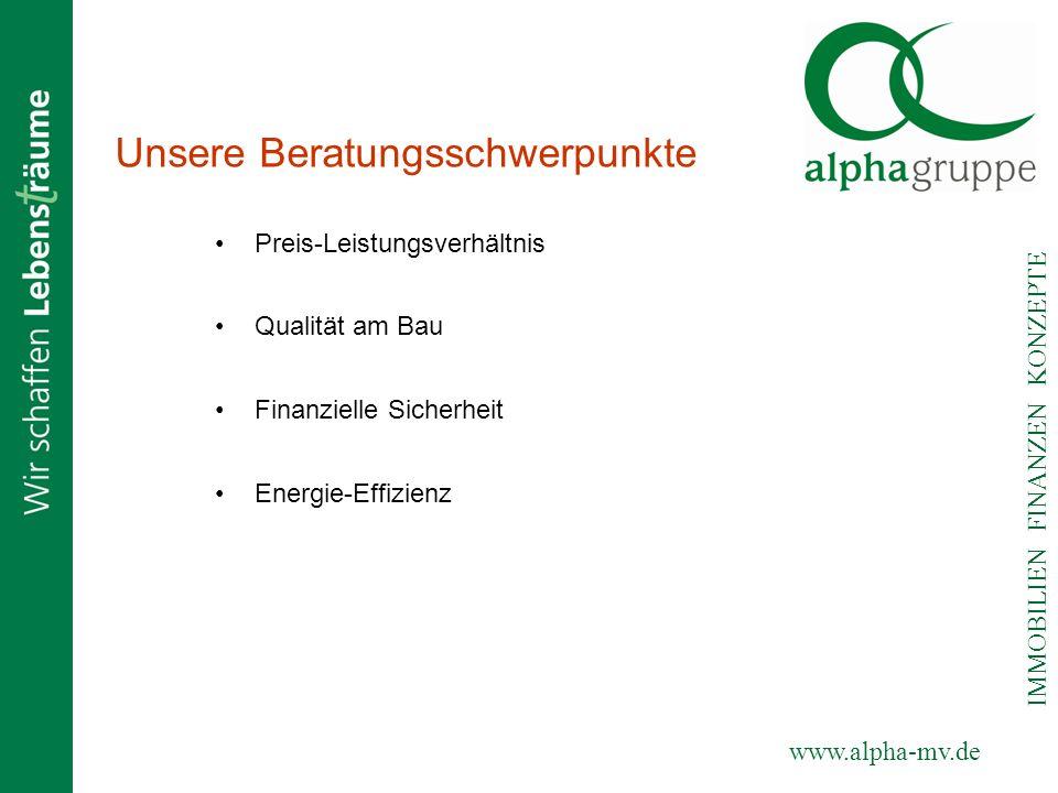 www.alpha-mv.de IMMOBILIEN FINANZEN KONZEPTE Unsere Beratungsschwerpunkte Preis-Leistungsverhältnis Qualität am Bau Energie-Effizienz Finanzielle Sich