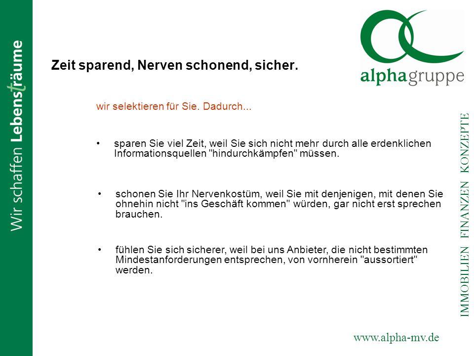 www.alpha-mv.de IMMOBILIEN FINANZEN KONZEPTE Zeit sparend, Nerven schonend, sicher. wir selektieren für Sie. Dadurch... sparen Sie viel Zeit, weil Sie