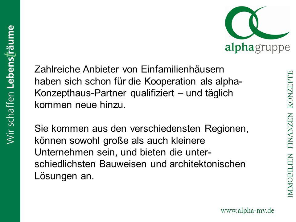 www.alpha-mv.de IMMOBILIEN FINANZEN KONZEPTE Zahlreiche Anbieter von Einfamilienhäusern haben sich schon für die Kooperation als alpha- Konzepthaus-Pa