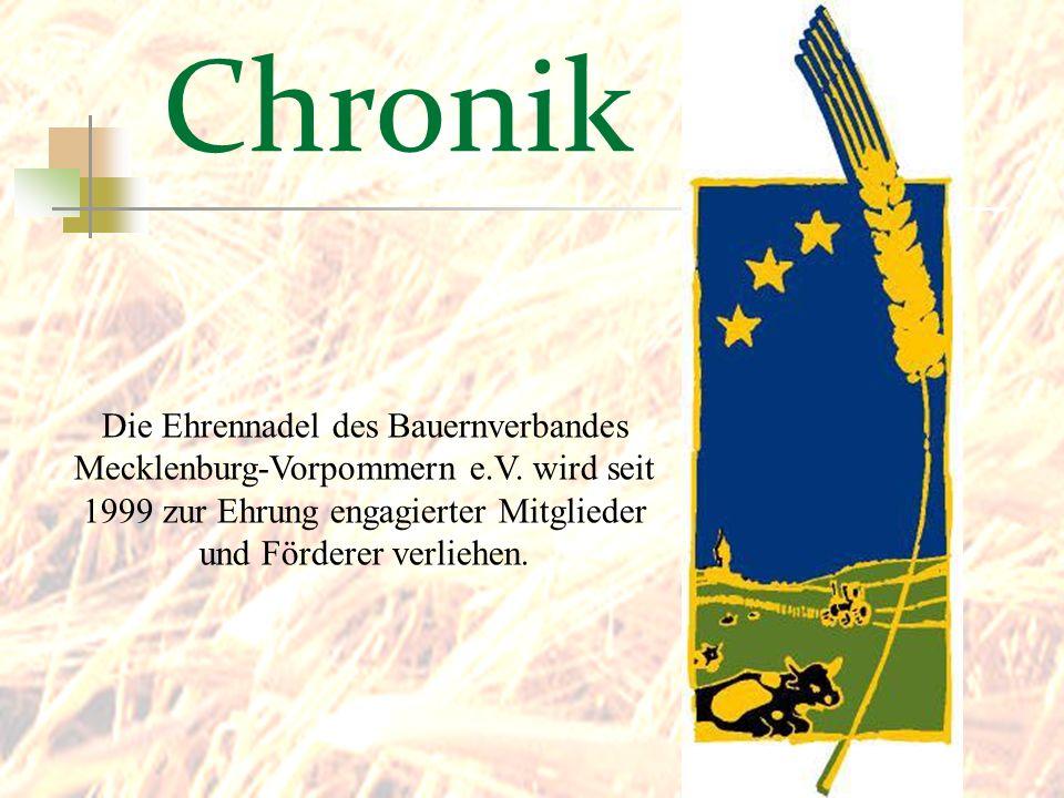 Chronik Die Ehrennadel des Bauernverbandes Mecklenburg-Vorpommern e.V. wird seit 1999 zur Ehrung engagierter Mitglieder und Förderer verliehen.