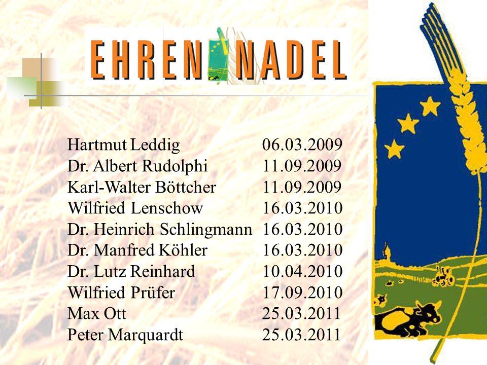 Hartmut Leddig06.03.2009 Dr. Albert Rudolphi11.09.2009 Karl-Walter Böttcher11.09.2009 Wilfried Lenschow16.03.2010 Dr. Heinrich Schlingmann16.03.2010 D