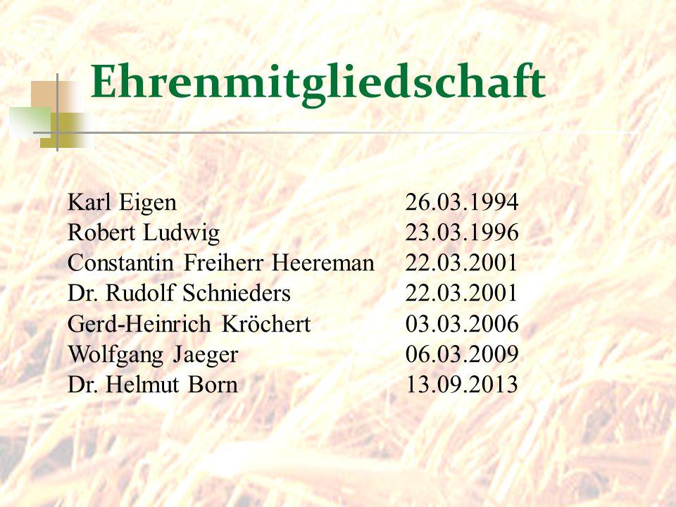 Karl Eigen26.03.1994 Robert Ludwig23.03.1996 Constantin Freiherr Heereman 22.03.2001 Dr. Rudolf Schnieders22.03.2001 Gerd-Heinrich Kröchert03.03.2006