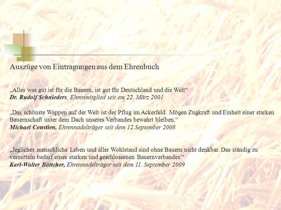 Auszüge von Eintragungen aus dem Ehrenbuch Alles was gut ist für die Bauern, ist gut für Deutschland und die Welt Dr. Rudolf Schnieders, Ehrenmitglied