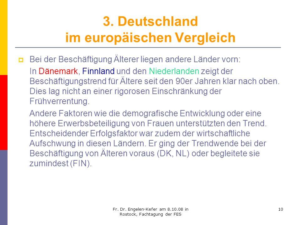 Fr. Dr. Engelen-Kefer am 8.10.08 in Rostock, Fachtagung der FES 10 3. Deutschland im europäischen Vergleich Bei der Beschäftigung Älterer liegen ander