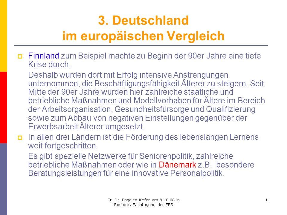 Fr. Dr. Engelen-Kefer am 8.10.08 in Rostock, Fachtagung der FES 11 3. Deutschland im europäischen Vergleich Finnland zum Beispiel machte zu Beginn der